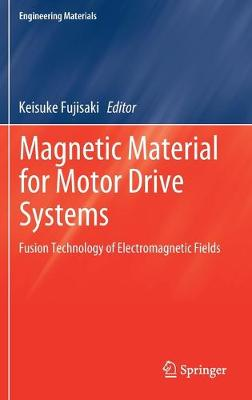 Magnetic Material for Motor Drive Systems: Fusion Technology of Electromagnetic Fields 1st ed. 2019