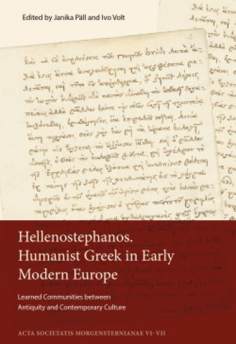 Hellenostephanos. Humanist Greek in Early Modern Europe: Learned Communities Between Antiquity and Contemporary Culture