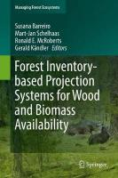 Forest Inventory-based Projection Systems for Wood and Biomass Availability 1st ed. 2017