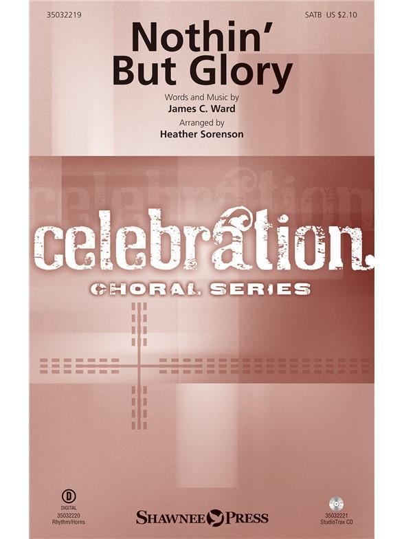 James C. Ward: Nothin' But Glory (Arr. Sorenson) (SATB)