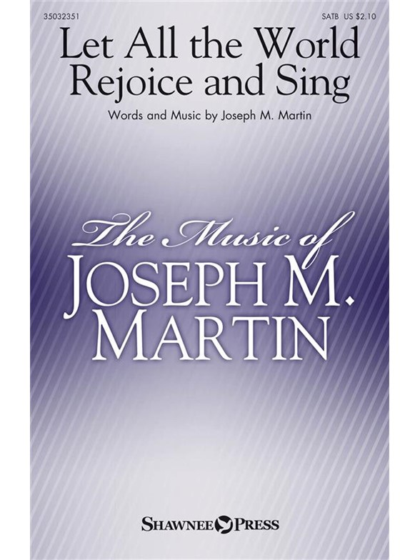 Joseph M. Martin: Let All the World Rejoice And Sing (SATB)