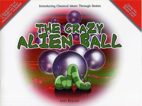 Ann Bryant: The Crazy Alien Ball (Book/CD)