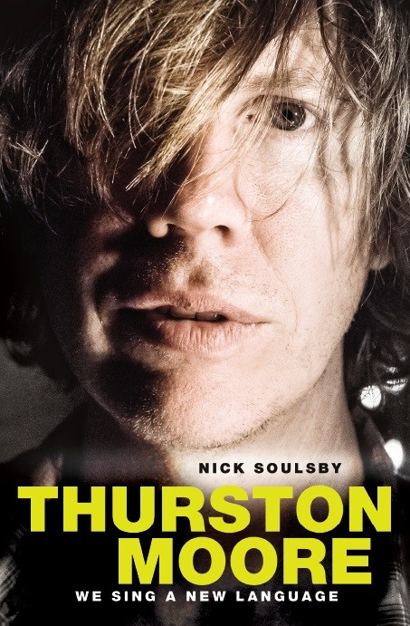 Nick Soulsby: Thurston Moore - We Sing A New Language