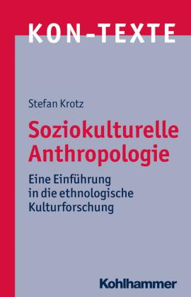 Soziokulturelle Anthropologie: Eine Einführung in die ethnologische Kulturforschung