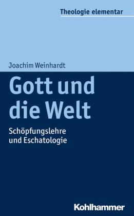 Gott und die Welt: Schöpfungslehre und Eschatologie