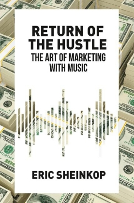 Return of the Hustle: The Art of Marketing With Music