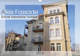 """Alles Fassade - Erfurts historische Vorstadt (Wandkalender 2019 DIN A3 quer): Wunderbar anzusehen ist eine der historischen Vorstädte Erfurts, das """"Brühl"""" (Monatskalender, 14 Seiten )"""